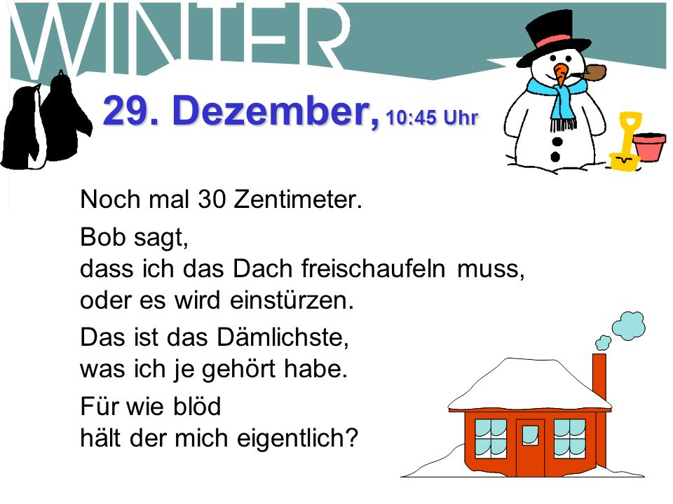 29. Dezember, 10:45 Uhr Noch mal 30 Zentimeter.