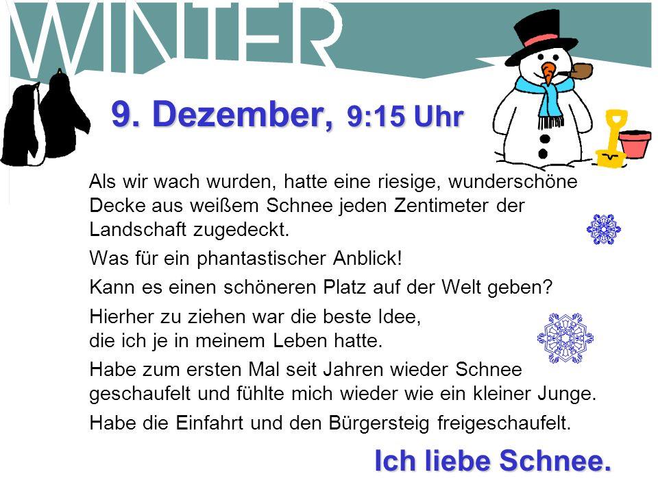 9. Dezember, 9:15 Uhr Ich liebe Schnee.