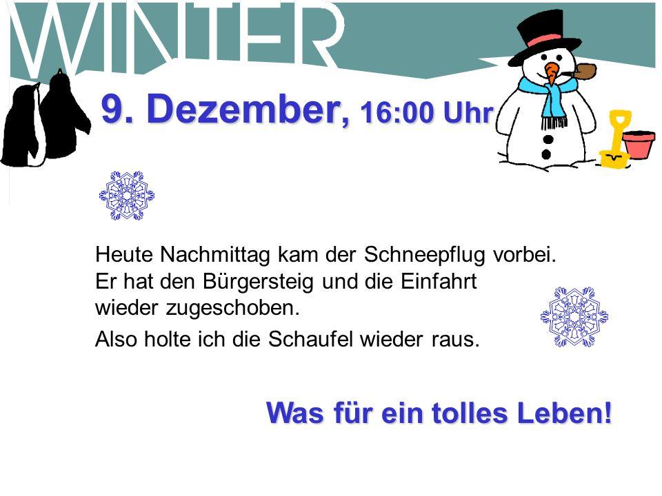 9. Dezember, 16:00 Uhr Was für ein tolles Leben!