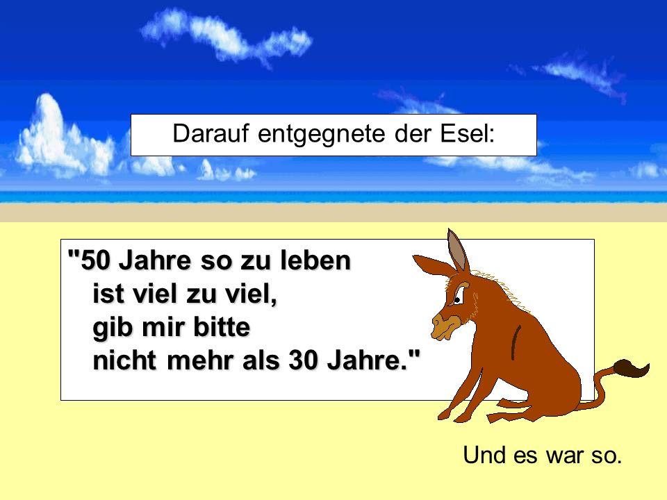 Darauf entgegnete der Esel: