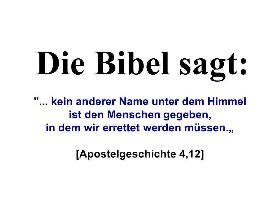 Die Bibel sagt: ... kein anderer Name unter dem Himmel