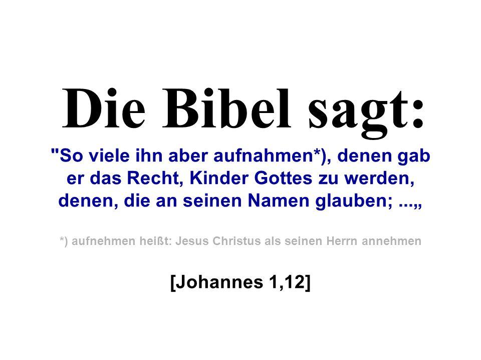 *) aufnehmen heißt: Jesus Christus als seinen Herrn annehmen