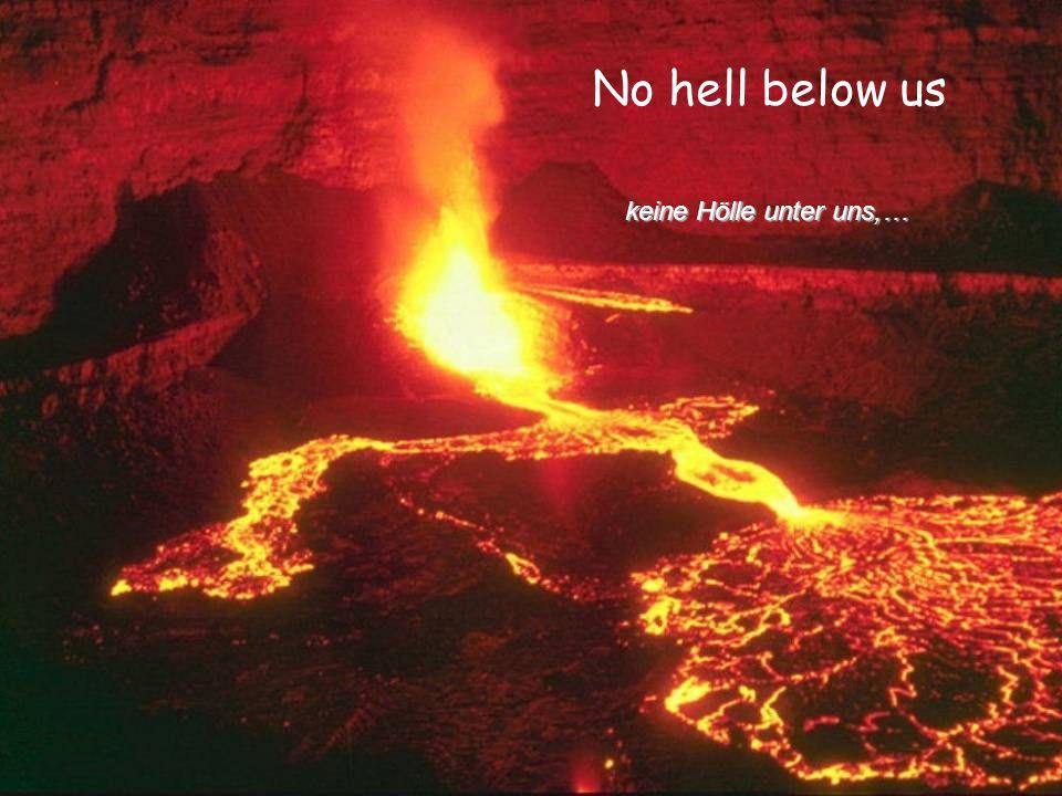 No hell below us keine Hölle unter uns,…