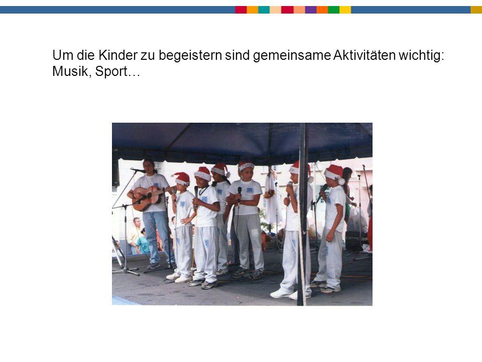 Musikprojekt Um die Kinder zu begeistern sind gemeinsame Aktivitäten wichtig: Musik, Sport…