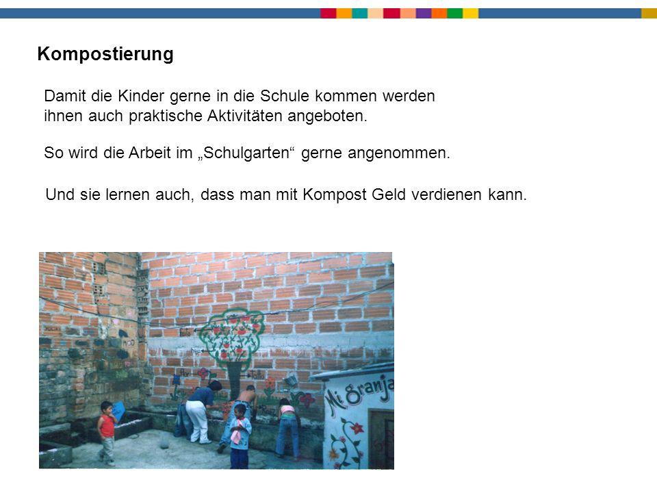 Kompostierung1 Kompostierung. Damit die Kinder gerne in die Schule kommen werden ihnen auch praktische Aktivitäten angeboten.