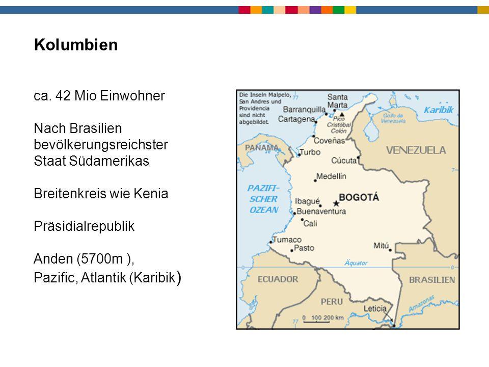 Kolumbien ca. 42 Mio Einwohner Nach Brasilien bevölkerungsreichster