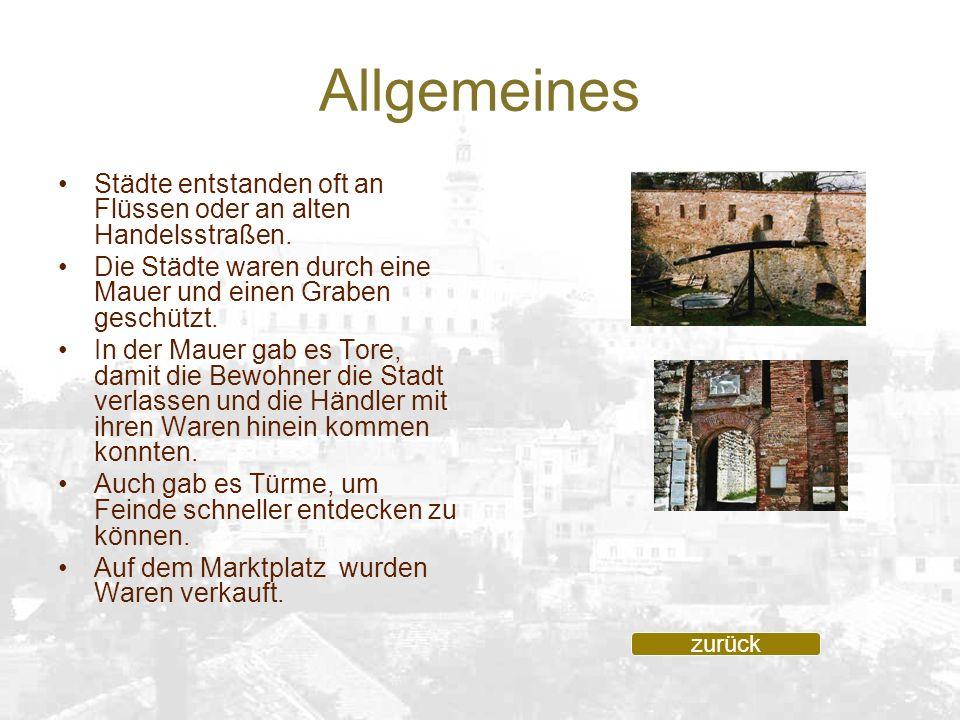 Allgemeines Städte entstanden oft an Flüssen oder an alten Handelsstraßen. Die Städte waren durch eine Mauer und einen Graben geschützt.