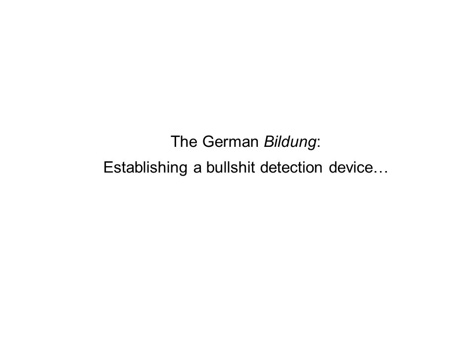 The German Bildung: Establishing a bullshit detection device…