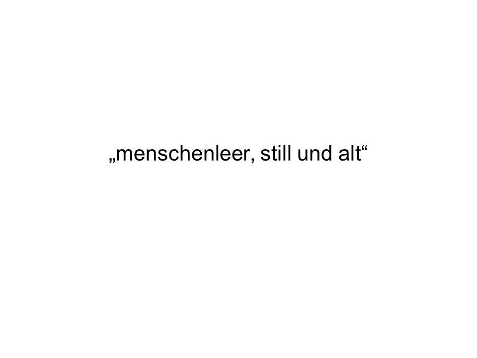 """""""menschenleer, still und alt"""