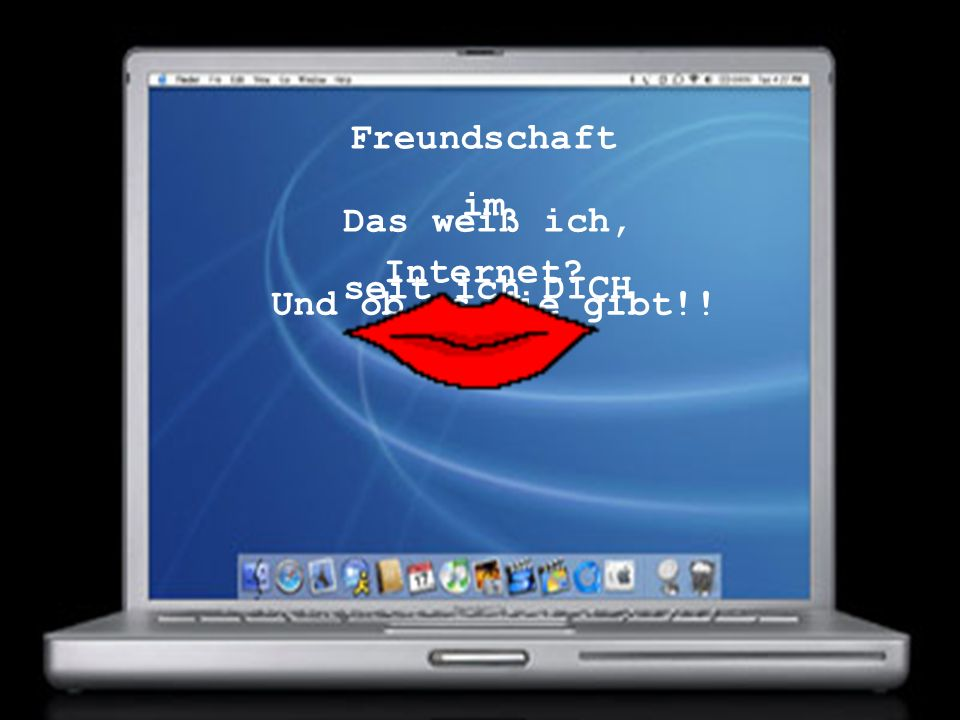 Freundschaft im Internet Das weiß ich, seit ich DICH kenne! Und ob es die gibt!!