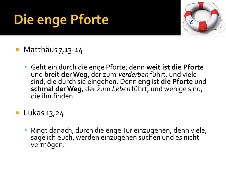 Die enge Pforte Matthäus 7,13-14 Lukas 13,24