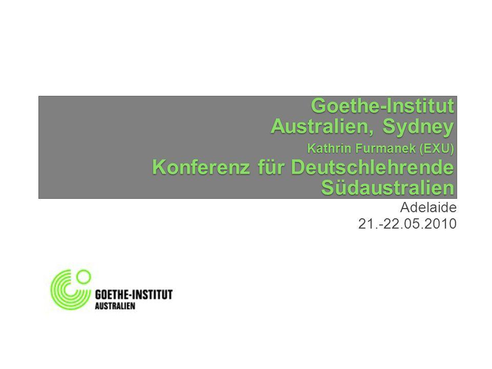 Goethe-Institut Australien, Sydney Kathrin Furmanek (EXU) Konferenz für Deutschlehrende Südaustralien