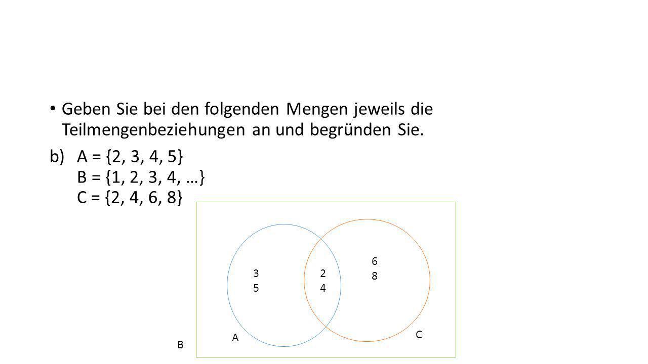 Geben Sie bei den folgenden Mengen jeweils die Teilmengenbeziehungen an und begründen Sie.
