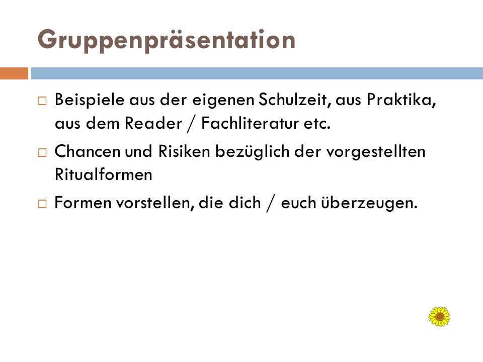 Gruppenpräsentation Beispiele aus der eigenen Schulzeit, aus Praktika, aus dem Reader / Fachliteratur etc.