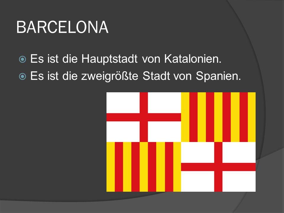 BARCELONA Es ist die Hauptstadt von Katalonien.