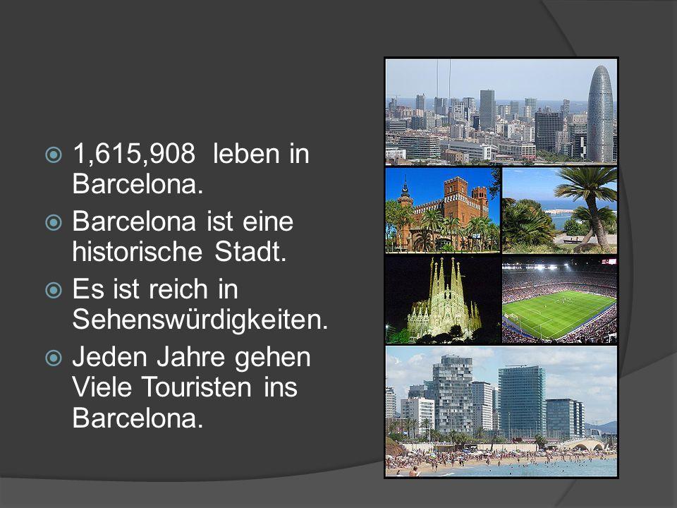 1,615,908 leben in Barcelona. Barcelona ist eine historische Stadt. Es ist reich in Sehenswürdigkeiten.