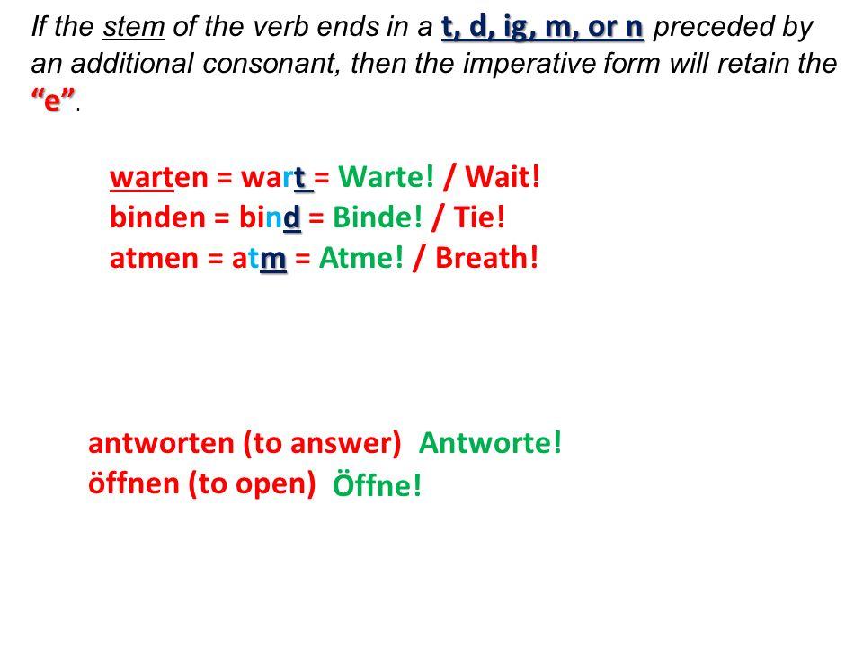 warten = wart = Warte! / Wait! binden = bind = Binde! / Tie!