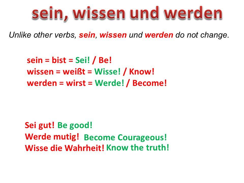 sein, wissen und werden sein = bist = Sei! / Be!