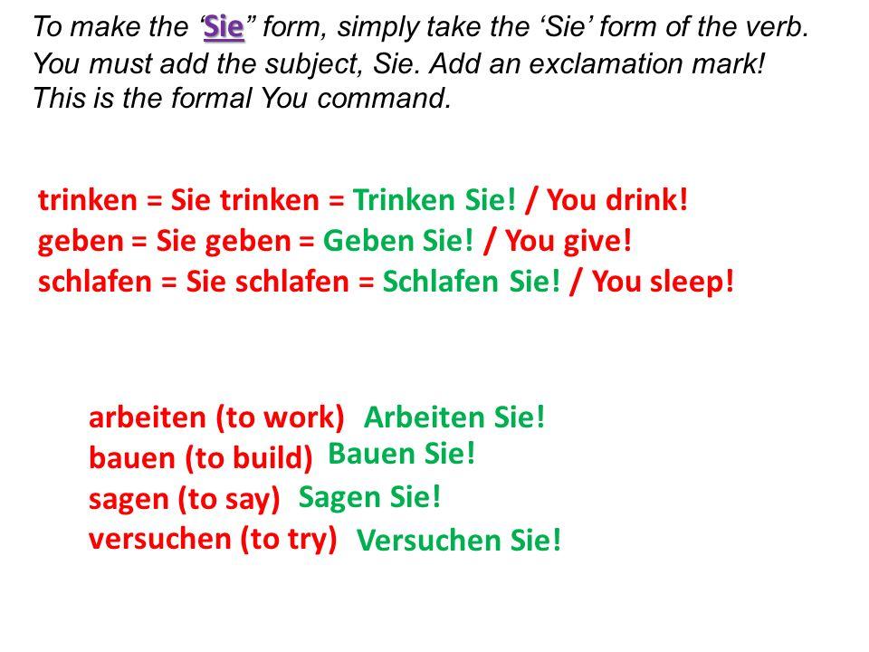 trinken = Sie trinken = Trinken Sie! / You drink!