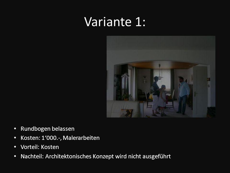 Variante 1: Rundbogen belassen Kosten: 1'000.-, Malerarbeiten