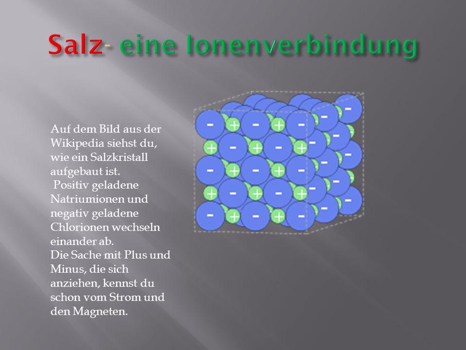 Salz- eine Ionenverbindung