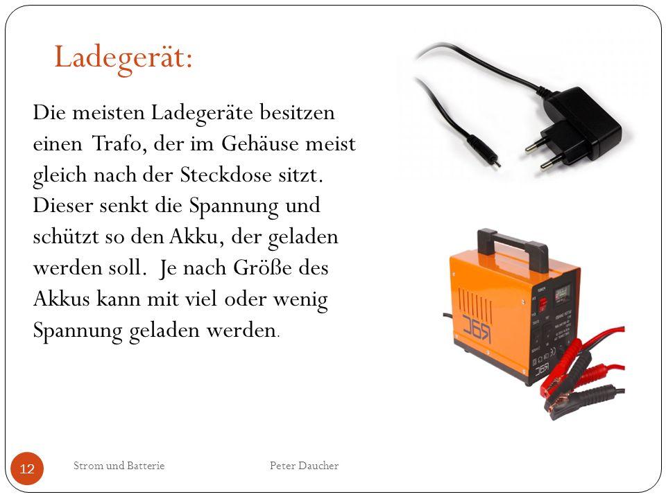 Ladegerät: Die meisten Ladegeräte besitzen einen Trafo, der im Gehäuse meist gleich nach der Steckdose sitzt.