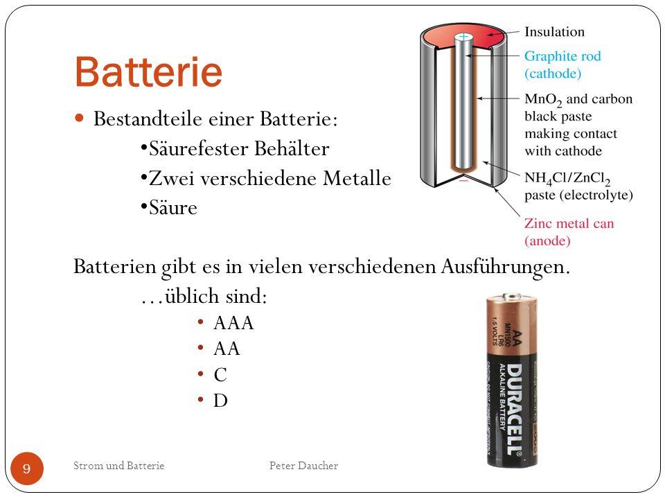Batterie Bestandteile einer Batterie: •Säurefester Behälter