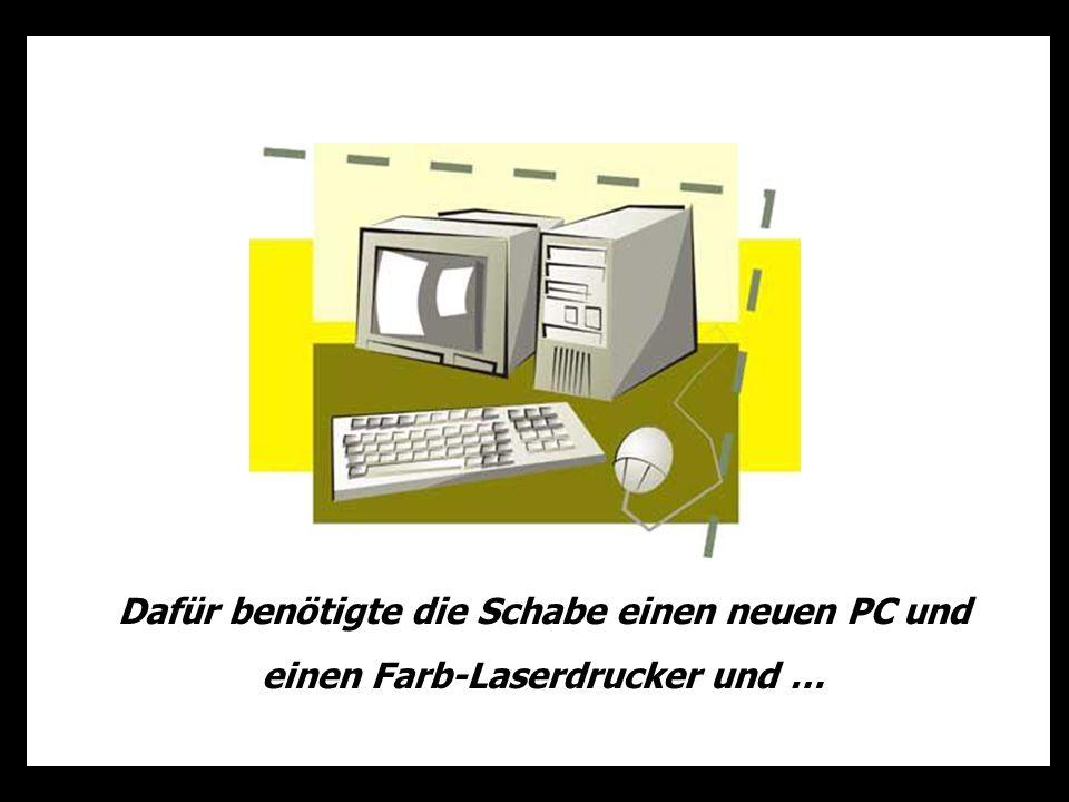 Dafür benötigte die Schabe einen neuen PC und einen Farb-Laserdrucker und …