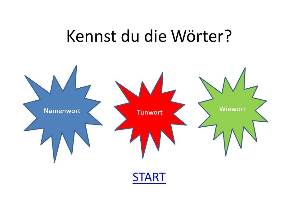 Kennst du die Wörter Namenwort Wiewort Tunwort START