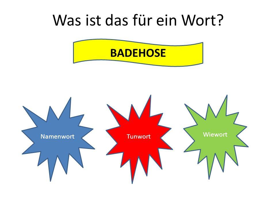 Was ist das für ein Wort BADEHOSE Tunwort Wiewort Namenwort