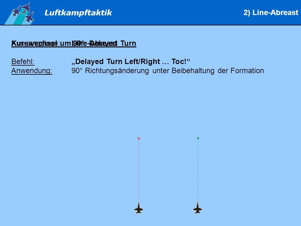 "2) Line-Abreast Ausgangslage: Line-Abreast. Kurswechsel um 90°: Delayed Turn. Befehl: ""Delayed Turn Left/Right … Toc!"