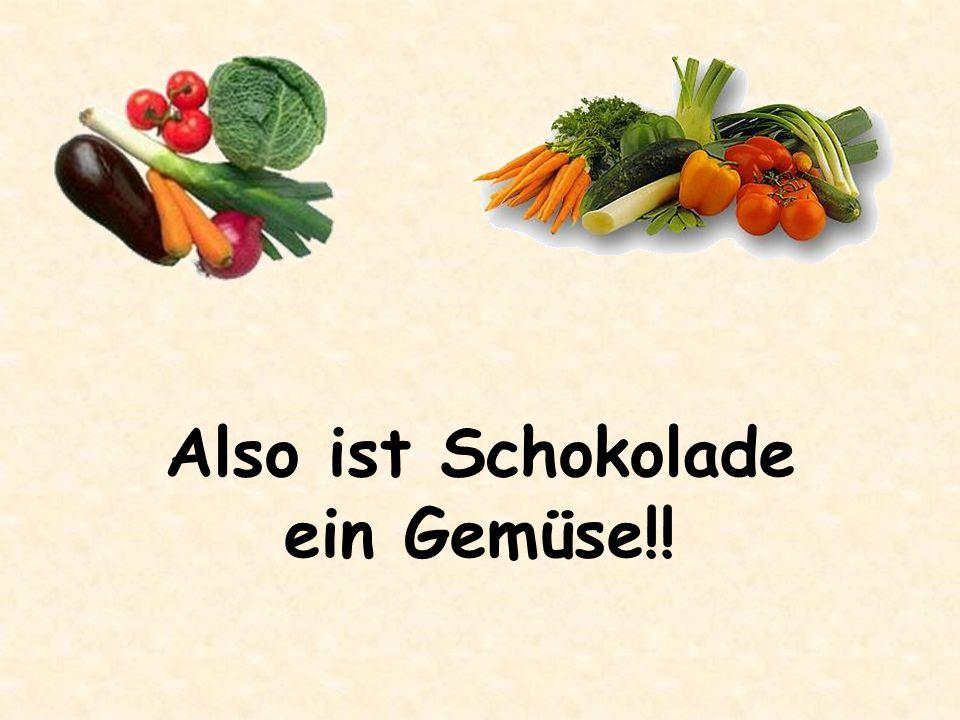 Also ist Schokolade ein Gemüse!!