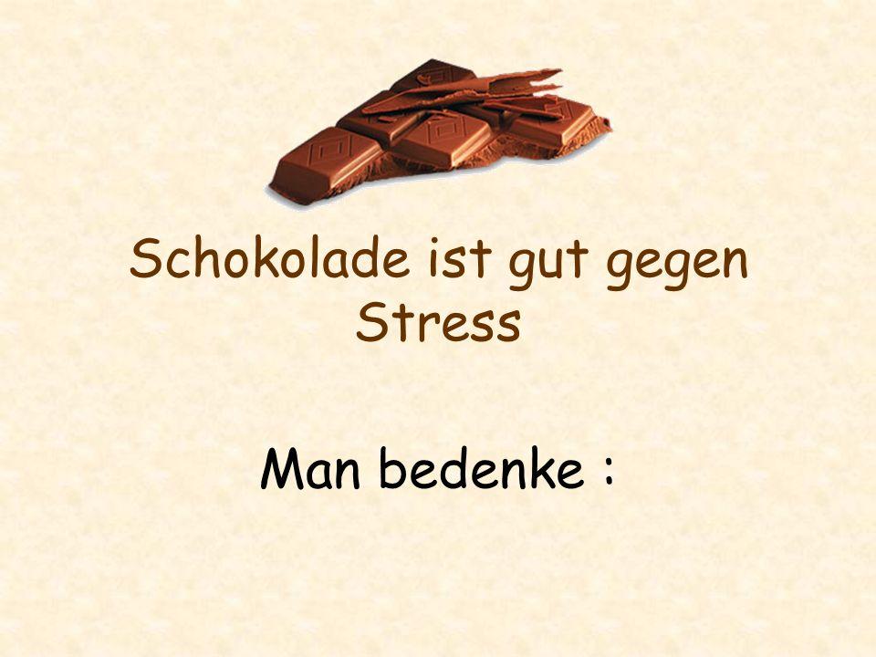 Schokolade ist gut gegen Stress