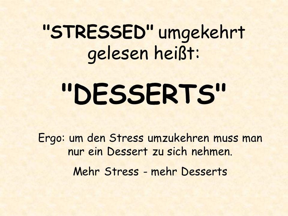 STRESSED umgekehrt gelesen heißt: