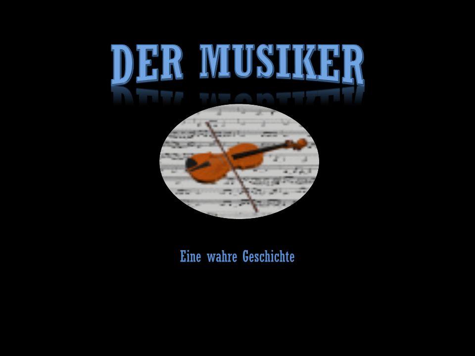 Der Musiker Eine wahre Geschichte