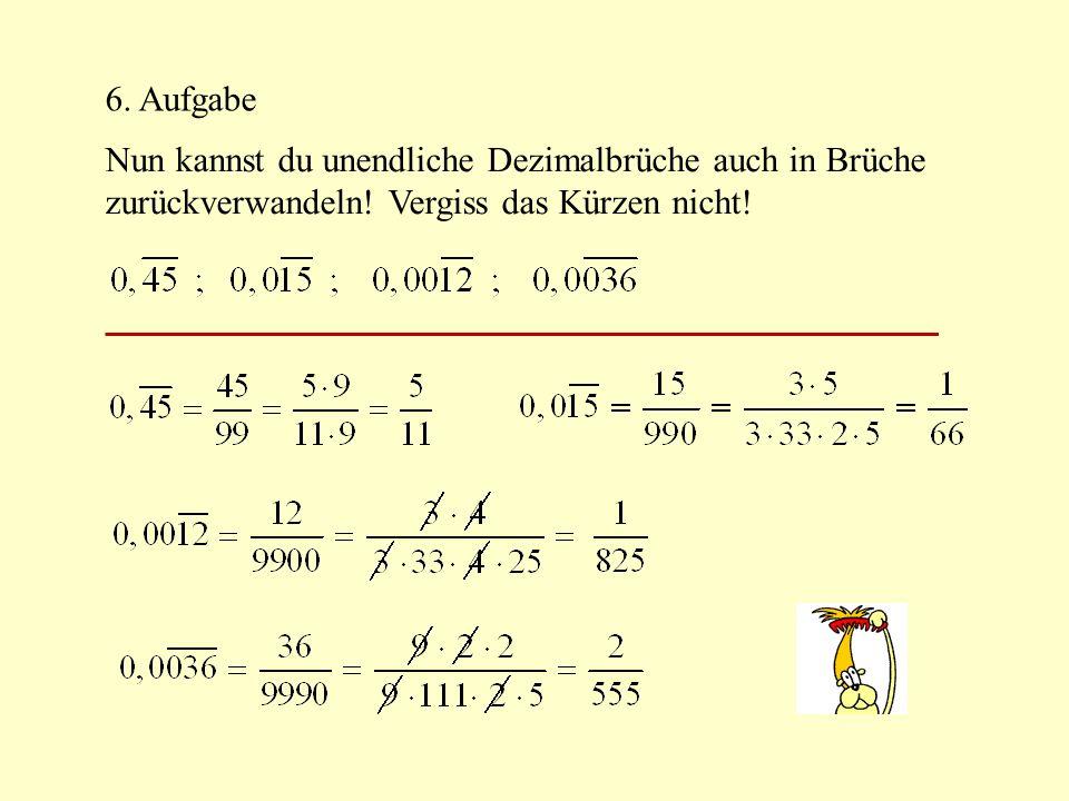 6. Aufgabe Nun kannst du unendliche Dezimalbrüche auch in Brüche.