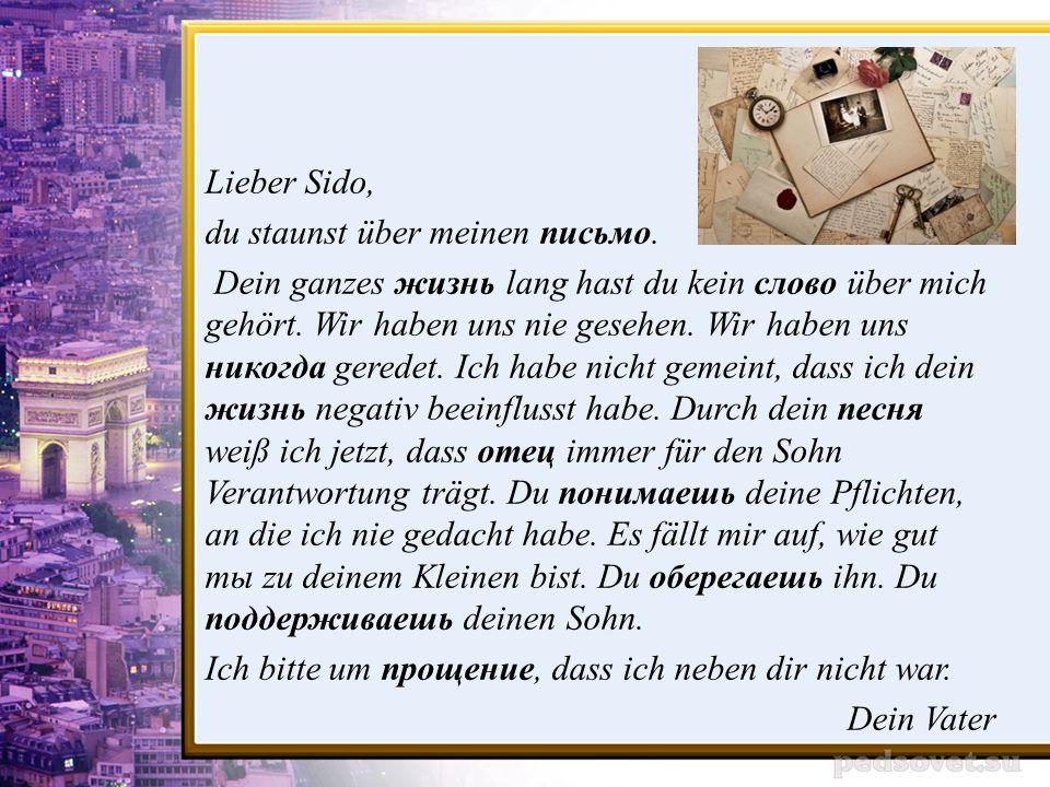 Lieber Sido, du staunst über meinen письмо.