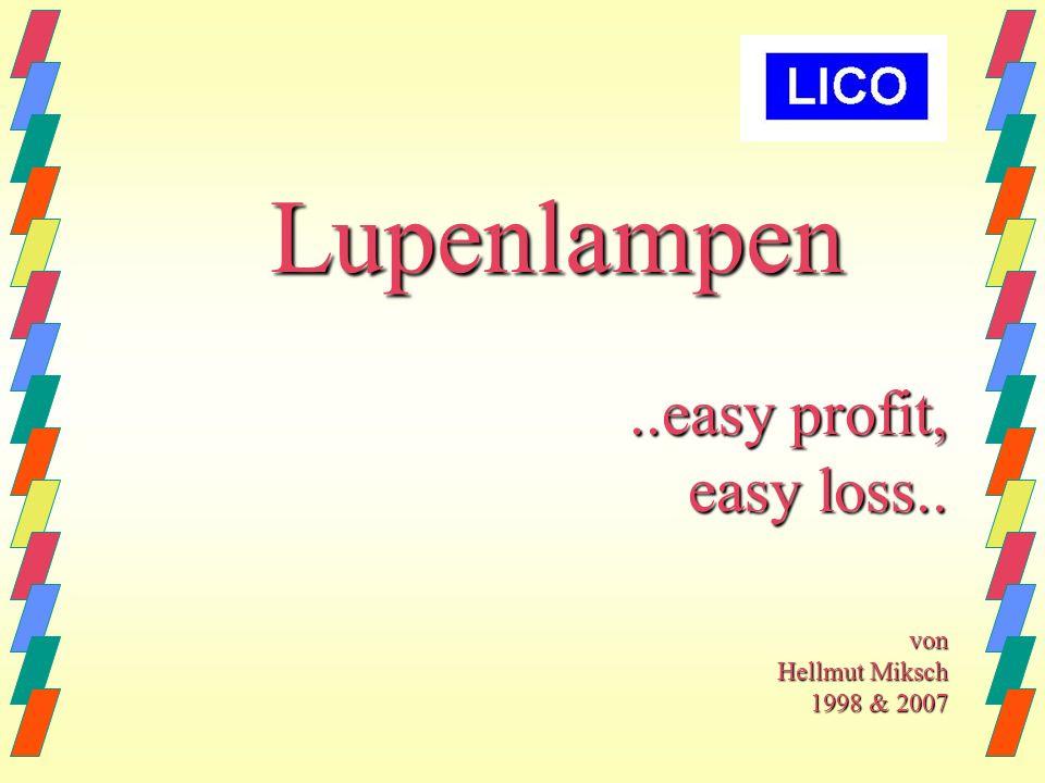 Lupenlampen ..easy profit, easy loss.. von Hellmut Miksch 1998 & 2007