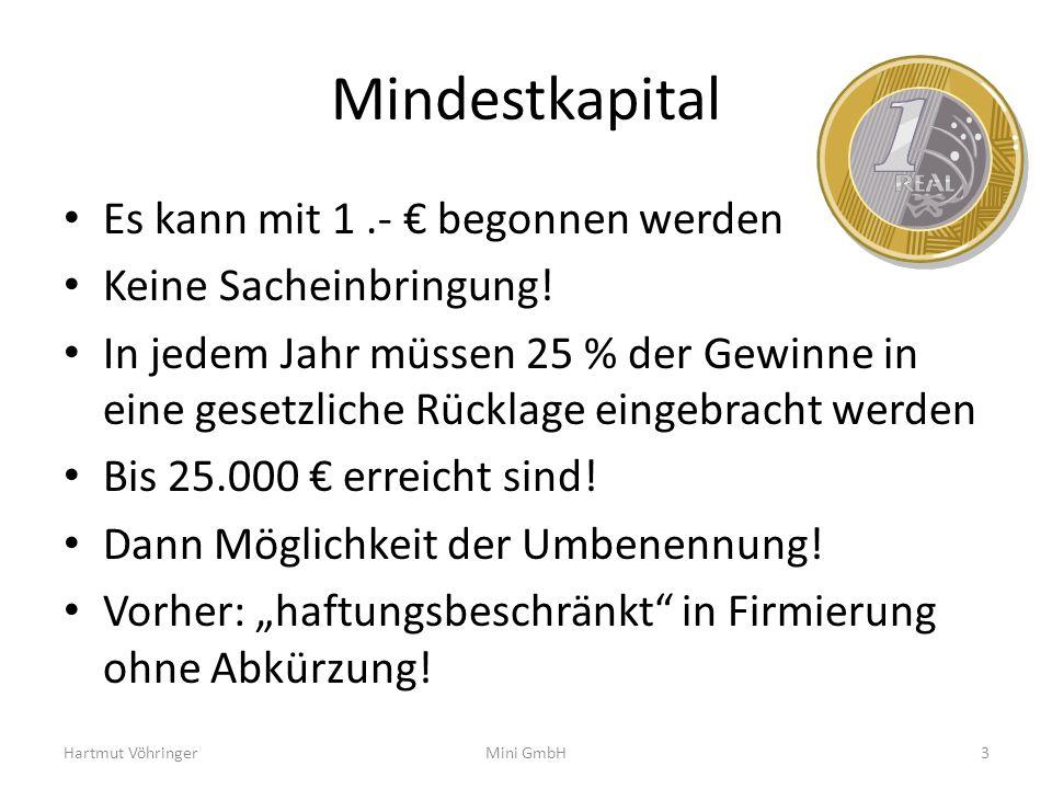 Mindestkapital Es kann mit 1 .- € begonnen werden