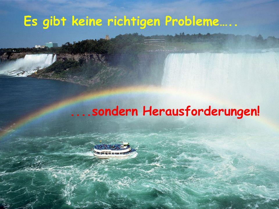 Es gibt keine richtigen Probleme…..