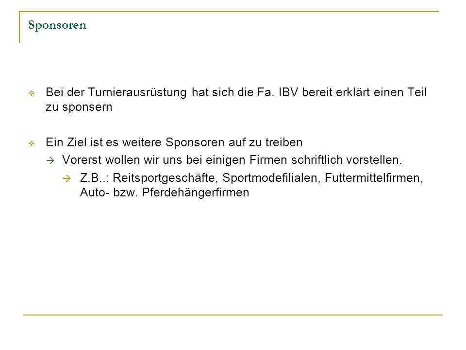SponsorenBei der Turnierausrüstung hat sich die Fa. IBV bereit erklärt einen Teil zu sponsern. Ein Ziel ist es weitere Sponsoren auf zu treiben.