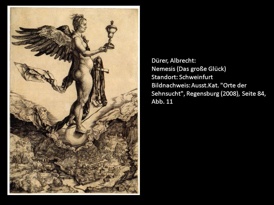 Dürer, Albrecht: Nemesis (Das große Glück) Standort: Schweinfurt.