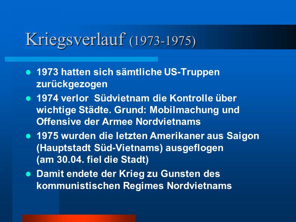 Kriegsverlauf (1973-1975) 1973 hatten sich sämtliche US-Truppen zurückgezogen.
