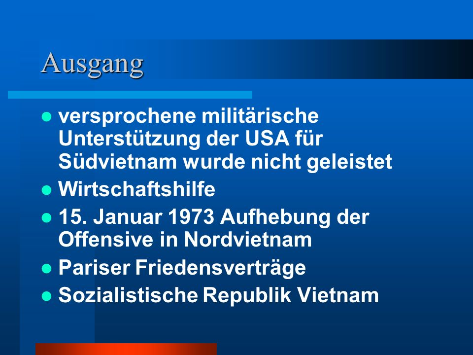 Ausgang versprochene militärische Unterstützung der USA für Südvietnam wurde nicht geleistet. Wirtschaftshilfe.