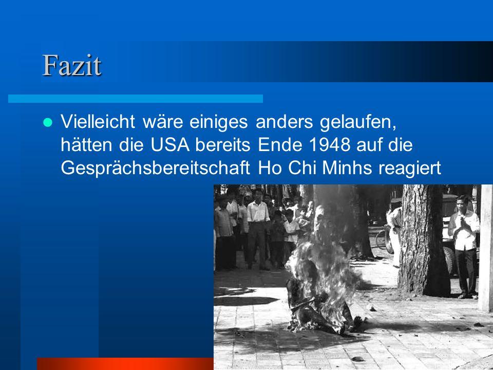 Fazit Vielleicht wäre einiges anders gelaufen, hätten die USA bereits Ende 1948 auf die Gesprächsbereitschaft Ho Chi Minhs reagiert.