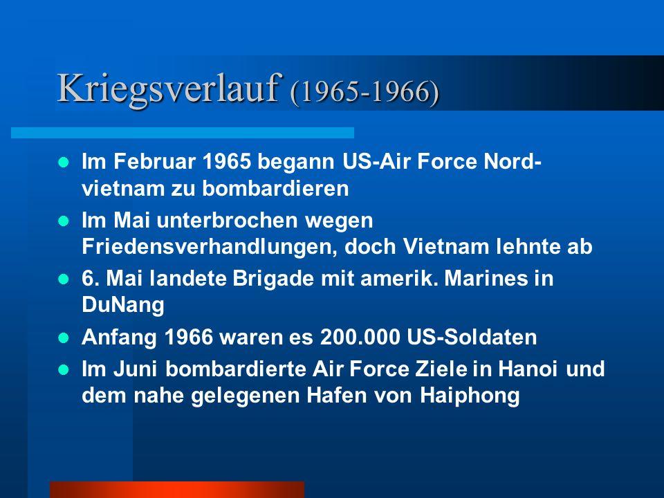 Kriegsverlauf (1965-1966) Im Februar 1965 begann US-Air Force Nord-vietnam zu bombardieren.