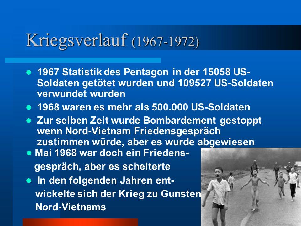 Kriegsverlauf (1967-1972) 1967 Statistik des Pentagon in der 15058 US-Soldaten getötet wurden und 109527 US-Soldaten verwundet wurden.