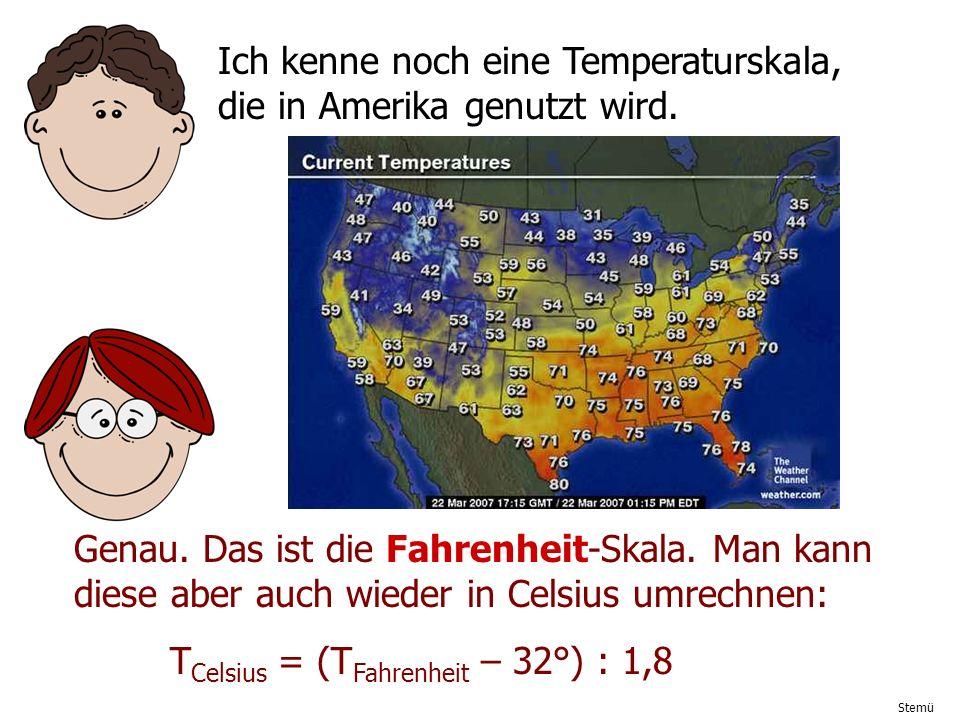 Ich kenne noch eine Temperaturskala, die in Amerika genutzt wird.