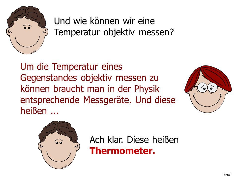 Und wie können wir eine Temperatur objektiv messen