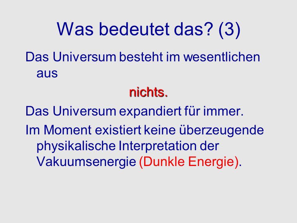 Was bedeutet das (3) Das Universum besteht im wesentlichen aus